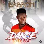 MUSIC: Barron – Dance to De Beat