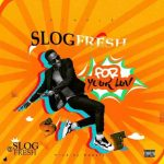 MUSIC: Slogfresh – Ur Love