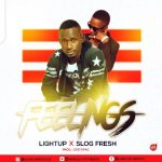 MUSIC: Light Up Ft Slog Fresh – Feelings