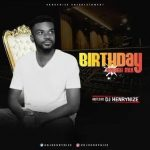 MIXTAPE: DJ HenryNize – Birthday Splash Mix