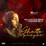 MUSIC: Naijaactive Media Feat. Diamond Billz – Ghetto Prayer
