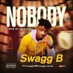 MUSIC: Swagg B – Nobody