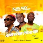 MUSIC: Klev Izzy Feat. Erigga X Remison – Answer Prayer (Prod. C Major M&M. Indomix)