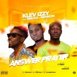 MUSIC: Klev Izzy Feat. Erigga X Remison – Answer Prayer (Prod. C Major M&M. Indomix)