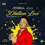 MUSIC: JesReal Vibes – 30 Billion Love (Prod. By Endeetone & Lyk-N)