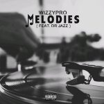 MUSIC: WizzyPro ft. Dr Jazz – Melodies