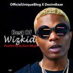 MIXTAPE: Officialuniqueblog X Desirebaze – Best Of Wizkid Hosted By Dj Sarz Whyte