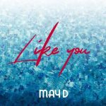 MUSIC: May D – Like You