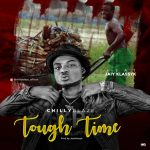 MUSIC: Chilly Blaze ft. Jaiy Klassyk – Tough Time