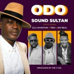 MUSIC: Sound Sultan ft. Olu Maintain, Teni, Mr Real – Odo