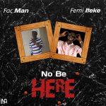 MUSIC: Fac Man Ft Femi Ileke – No Be Here