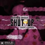 MUSIC: Bharmo Frosh Ft Crest & Chada – Shut up (Blaqbonez cover)