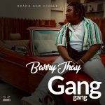 MUSIC: Barry Jhay – Gang Gang