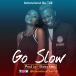 MUSIC: International Boi Telli Ft Slog Fresh – Go Slow