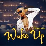 MUSIC: Zinopraise – Wake Up