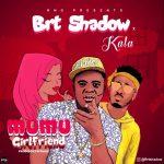 MUSIC: BRT Shadow – Mumu Girlfriend ft Kala (Prod By Doktafraze)