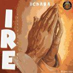 MUSIC: Ichaba – Ire (prod. Vstix)