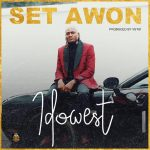MUSIC: Idowest – Set Awon