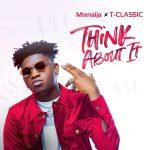 MUSIC: T Classic – Think About It (Prod. Krizbeatz)