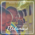 MUSIC: Itubeh – Eledumare (M&M By Dahbee_Pro)