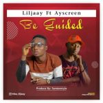 MUSIC: Liljaay Ft Ayscreen – Be Guided