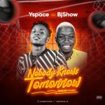 MUSIC: Yspace Feat. BjShow – Nobody Knows Tomorrow