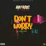 MUSIC: Hottykris Ft Kiddyice – Don't Worry