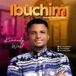 MUSIC: Kennedy West – Ibuchim @_kennedywes