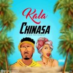 MUSIC: Kala – Chinasa + Port Harcourt Anthem