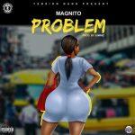MUSIC: Magnito – Problem (Prod. Juwhiz)