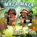 MUSIC: Orezi – Maza Maza (prod. Mystro)