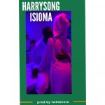 MUSIC: Harrysong – Isioma