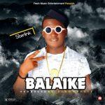MUSIC: Sterlink – Balaike (Prod By 2showbeatz)
