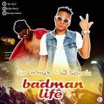 MUSIC: Sp Why't — BadMan Life Ft. J Spark