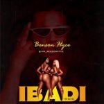 MUSIC: Benson Hyce – Ibadi (Prod By Toblez Beat)