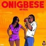 MUSIC: Mr Real – Onigbese