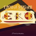 MUSIC: Ijoba Sugar – Eko (Prod. Leksykay)