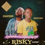 MUSIC: Destiny – Risky Ft. Davido