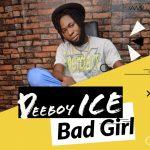 MUSIC: Deeboy Ice – Bad Girl