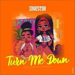 MUSIC: Investor – Turn Me Down