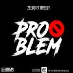 MUSIC: Zeedo Ft Breezy – Problem