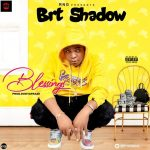MUSIC: Brt Shadow – Blessings