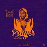 MUSIC: LastDon – PRAYER (Prod. By KolleyHanz)