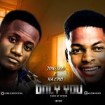 AUDIO+VIDEO: Jonello Feat. Hazino – Only You (Prod. Hycon)