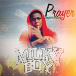 MUSIC: Milky Boy – Prayer (Prod. Dr BigMoneyBeat)