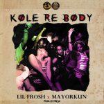 MUSIC: Lil Frosh – Kole Re Body (Ballon Dior) Ft. Mayorkun