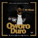 MUSIC: Mr Mcon – Oworo Duro