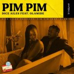 MUSIC: Dice Ailes – Pim Pim Ft. Olamide
