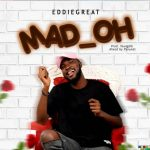 MUSIC: Ediegreat – Mad Oh