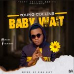 MUSIC: Young Collins – Baby Wait